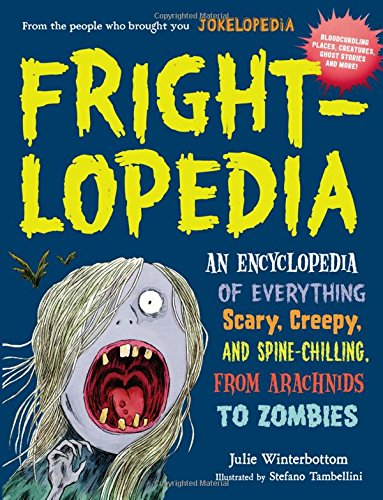 Halloween Fun Ideas - Frightlopedia: An Encyclopedia of Everything Scary, Creepy, and Spine-Chilling, from Arachnids to Zombies