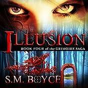 Illusion: The Grimoire Saga, Book 4   S. M. Boyce
