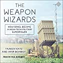 The Weapon Wizards: How Israel Became a High-Tech Military Superpower Audiobook by Yaakov Katz, Amir Bohbot Narrated by Paul Boehmer