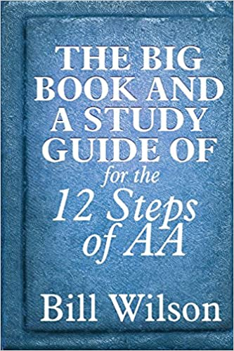 The Big Book and A Study Guide of the 12 Steps of AA: Bill Wilson ...