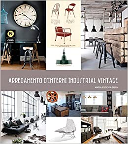 Arredamento d\'interni industrial vintage: Amazon.it: M. Eugenia ...