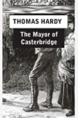 The Mayor of Casterbridge The Life and Death of a Man of Character Kindle Edition