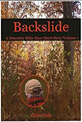 Backslide: A Detective Mike Eiser short story (Detective Mike Eiser Short Story Series Book 1)