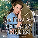 The Final Act Audiobook by Hilary Green Narrated by Hilary Neville