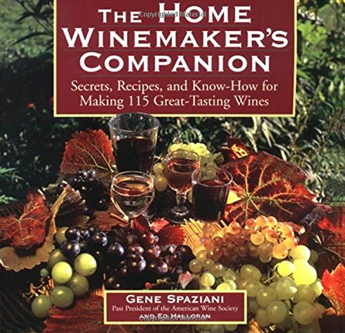 The Home Winemaker's Companion: Secrets, Recipes, and Know-How for Making 115 Great-Tasting Wines by Ed Halloran