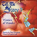 Tell Me A Story 3: Women of Wonder Audiobook by Amy Friedman Narrated by bryce Dallas Howard, Margot Rose, Wendy Hammers, Paula Poundstone, Yvette Freeman