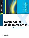 Kompendium Medieninformatik: Medienpraxis (X.media.press)
