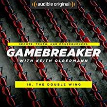 Ep. 10: The Double Wing (Gamebreaker) Other by Keith Olbermann