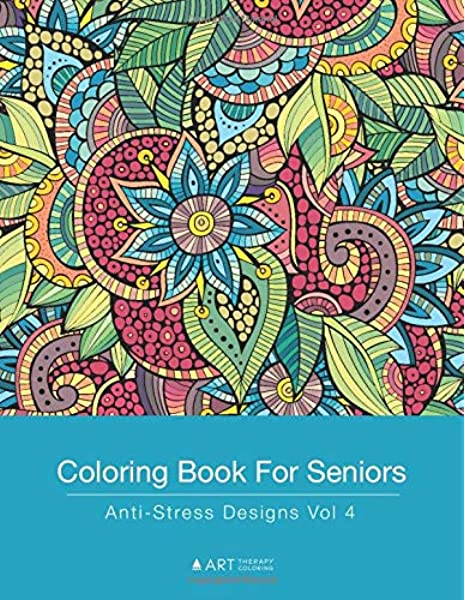 - Amazon.com: Coloring Book For Seniors: Anti-Stress Designs Vol 4 (Volume 4)  (9781944427337): Art Therapy Coloring: Books