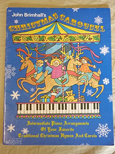 Christmas Carousel (Intermediate Piano Arrangements Of Your Favorite Traditional Christmas Hymns And Carols) ()
