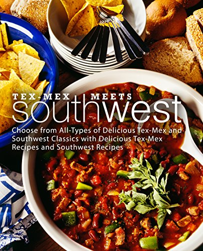 Tex-Mex Meets Southwest: Choose from All-Types of Delicious Tex-Mex and Southwest Classics with Delicious Tex-Mex Recipes and Southwest Recipes (2nd Edition) by BookSumo Press