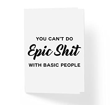 You cant do epic shit with basic people motivational greeting card you cant do epic shit with basic people motivational greeting card black m4hsunfo