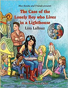 The Case of the Lonely Boy Who Lives in a Lighthouse: Volume 2 (Miss Bonita and Friends present)