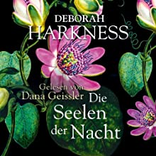 Die Seelen der Nacht Hörbuch von Deborah Harkness Gesprochen von: Dana Geissler
