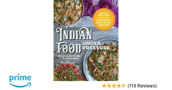 Indian food under pressure authentic indian recipes for your indian food under pressure authentic indian recipes for your electric pressure cooker ashley singh thomas 9780999286104 amazon books forumfinder Gallery