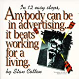 Anybody Can Be in Advertising... It Beats Working for a Living, Stan Cotton, 0966041100