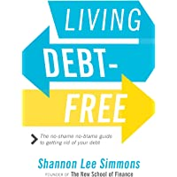 Living Debt-Free: The No-Shame, No-Blame Guide to Getting Rid of Your Debt