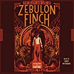 The Death and Life of Zebulon Finch, Volume 1: At the Edge of Empire | Daniel Kraus