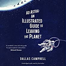 Ad Astra: An Illustrated Guide to Leaving the Planet Audiobook by Dallas Campbell Narrated by Dallas Campbell