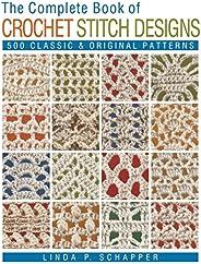 The Complete Book of Crochet Stitch Designs: 500 Classic & Original Patt