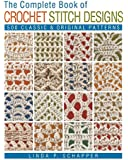 Complete Book of Crochet Stitch Designs, The (Complete Crochet Designs)