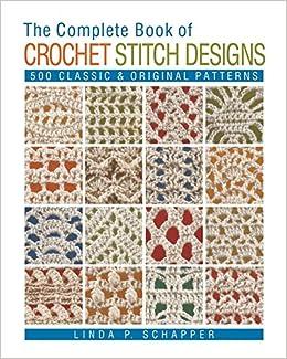 The Complete Book Of Crochet Stitch Designs 500 Classic Original
