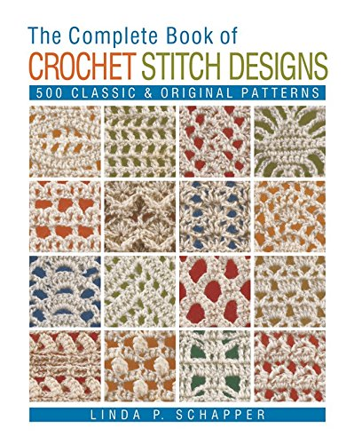 Crochet Afghan Pattern Chart - The Complete Book of Crochet Stitch Designs: 500 Classic & Original Patterns (Complete Crochet Designs)