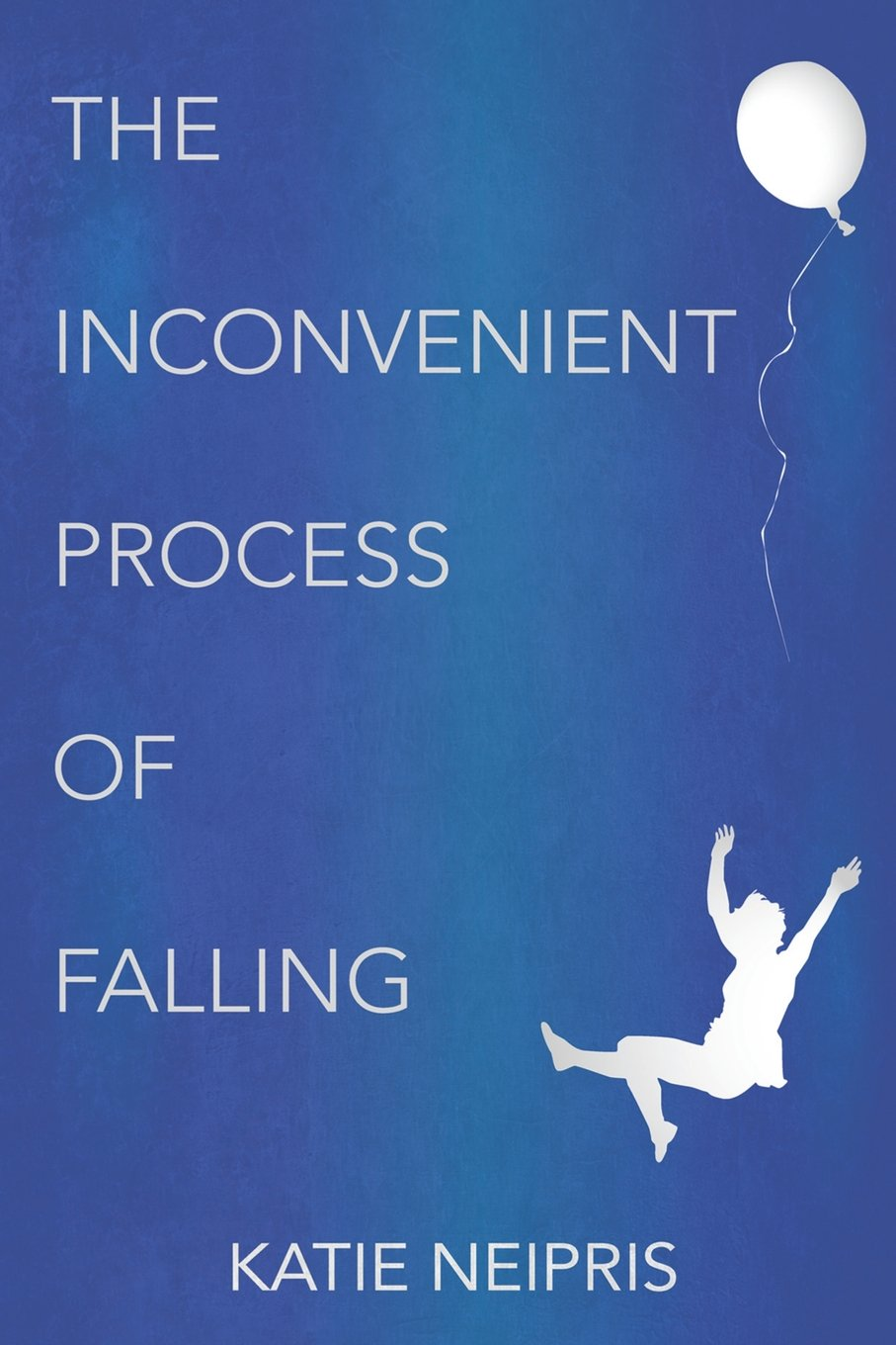 The Inconvenient Process of Falling: Katie Neipris: 9781942448228 ...
