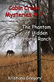 The Phantom of Hidden Horse Ranch (Cabin Creek Mysteries)