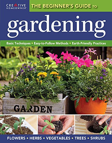 Download PDF The Beginner's Guide to Gardening - Basic Techniques - Easy-To-Follow Methods - Earth-Friendly Practices