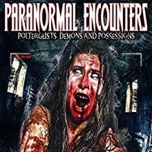 Paranormal Encounters: Poltergeists, Demons and Possessions Radio/TV Program by OH Krill Narrated by OH Krill
