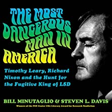 The Most Dangerous Man in America: Timothy Leary, Richard Nixon and the Hunt for the Fugitive King of LSD Audiobook by Bill Minutaglio, Steven L. Davis Narrated by Peter Ganim