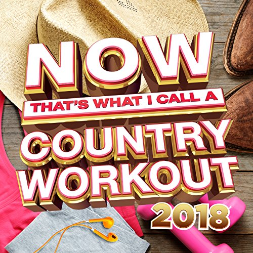 NOW That's What I Call A Country Workout 2018 (Best Modern Country Artists)