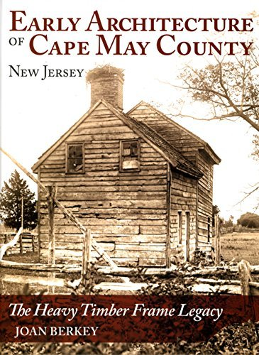Early Architecture of Cape May County New Jersey The Heavy Timber Frame Legacy (Line Architectural Cape)