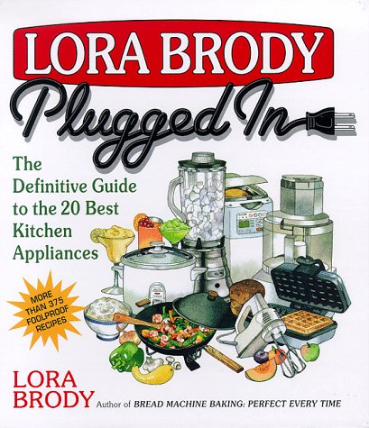 Lora Brody Plugged In: The Definitive Guide To The 20 Best Kitchen Appliances