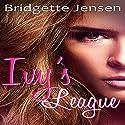 Ivy's League: A New Adult Lesbian Romance Audiobook by Bridgette Jensen Narrated by Jean Gray
