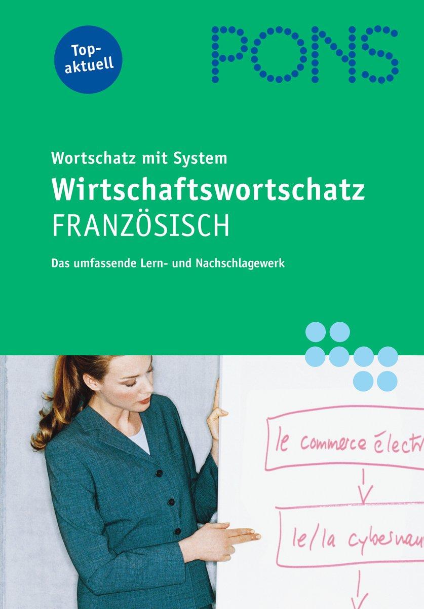 PONS Wirtschaftswortschatz mit System Französisch: Das umfassende Lern- und Nachschlagewerk