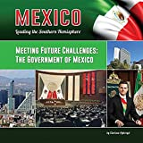 Meeting Future Challenges: The Government of Mexico (Mexico: Leading the Southern Hemisphere)