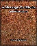 A Message to Garcia, Elbert Hubbard, 1594621446