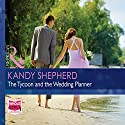 The Tycoon and the Wedding Planner Audiobook by Kandy Shepherd Narrated by Saskia Maarleveld
