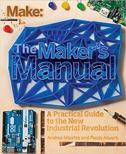 The makers manual a practical guide to the new industrial the makers manual a practical guide to the new industrial revolution paolo aliverti andrea maietta patrick di justo ebook amazon fandeluxe Choice Image
