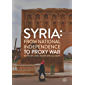 Syria: From National Independence to Proxy War (English Edition)