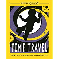 Time Travel: How to be the best time traveller ever