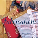 Fabrications: Over 1,000 Ways to Decorate Your Home with Fabric