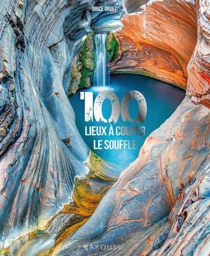 100 lieux à vous couper le souffle ~ Brice Gruet