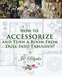How to Accessorize and Turn a Room from Dull Into Fabulous! (Decorating Wizard) (Volume 1)