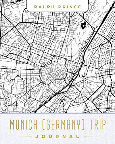 Munich (Germany) Trip Journal: Lined Munich (Germany) Vacation/Travel Guide Accessory Journal/Diary/Notebook With Munich (Germany) Map Cover Art