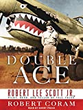 img - for Double Ace: The Life of Robert Lee Scott Jr., Pilot, Hero, and Teller of Tall Tales book / textbook / text book