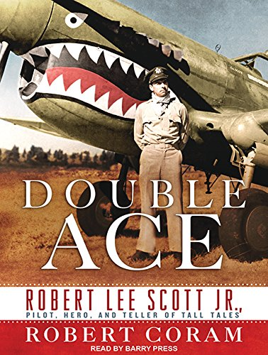 Double Ace: The Life of Robert Lee Scott Jr, Pilot, Hero, and Teller of Tall Tales