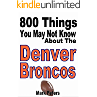 800 Things You May Not Know About The Denver Broncos